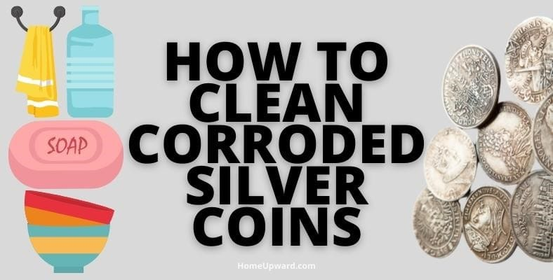 how to clean corroded silver coins