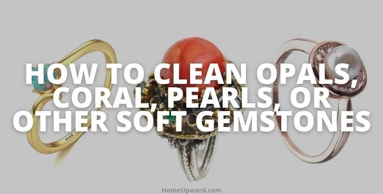 how to clean opals coral pearls or other soft gemstones