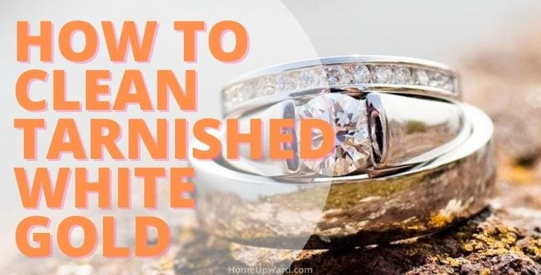 how to clean tarnished white gold