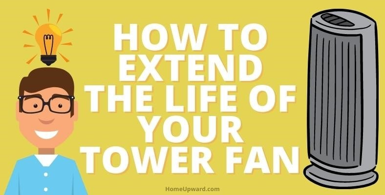how to extend the life of your tower fan