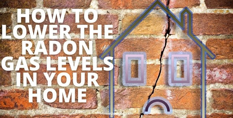 how to lower the radon gas levels in your home