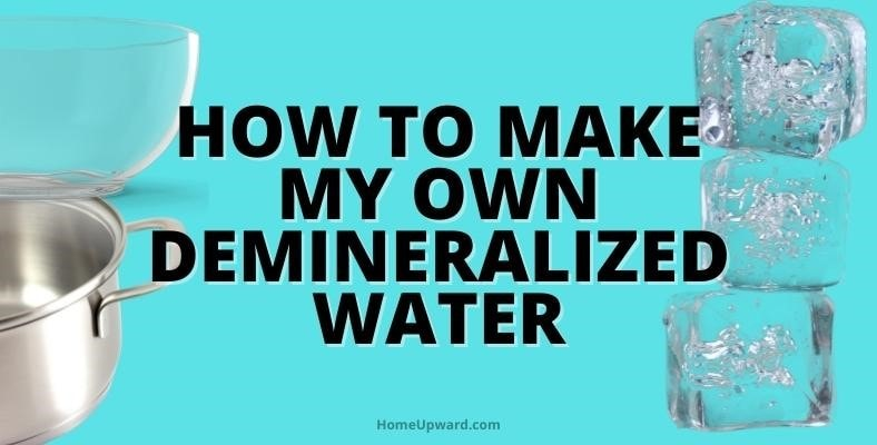how to make my own demineralized water