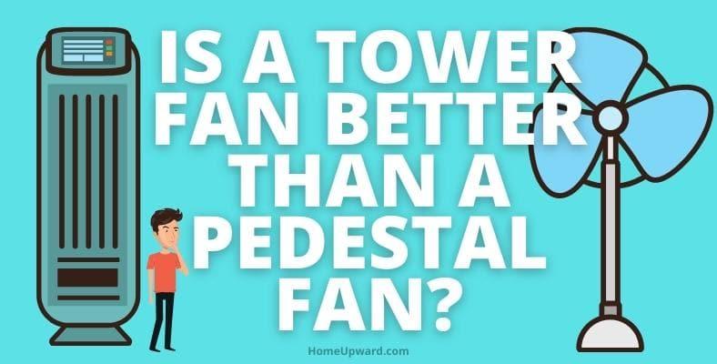 is a tower fan better than a pedestal fan