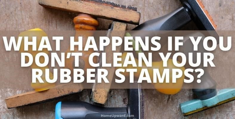 what happens if you dont clean your rubber stamps