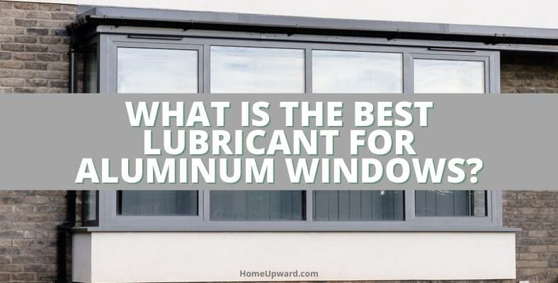 what is the best lubricant for aluminum windows