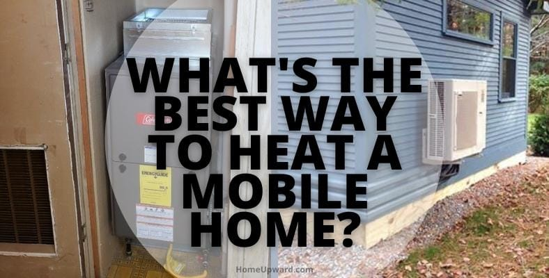 whats the best way to heat a mobile home