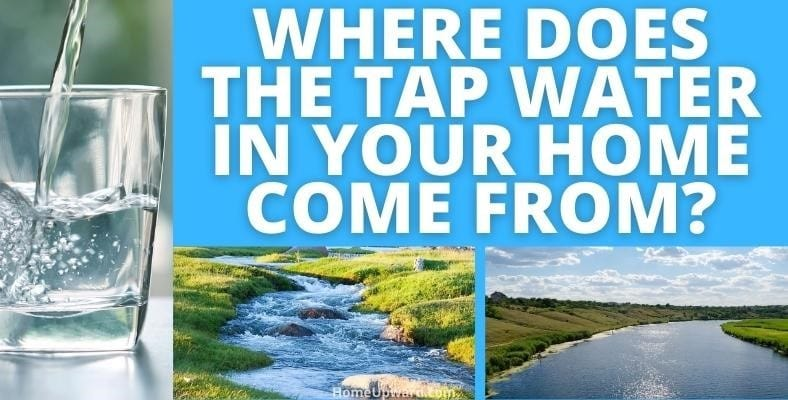 where does the tap water in your home come from