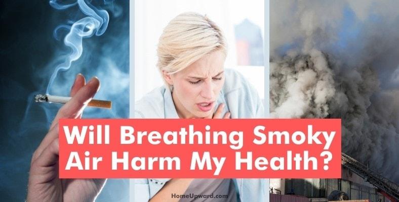 will breathing smoky air harm my health