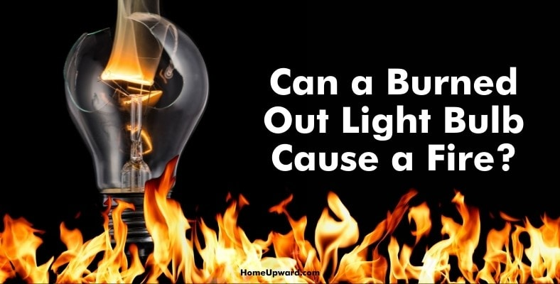 can a burned out light bulb cause a fire