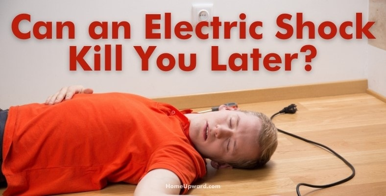 can an electric shock kill you later