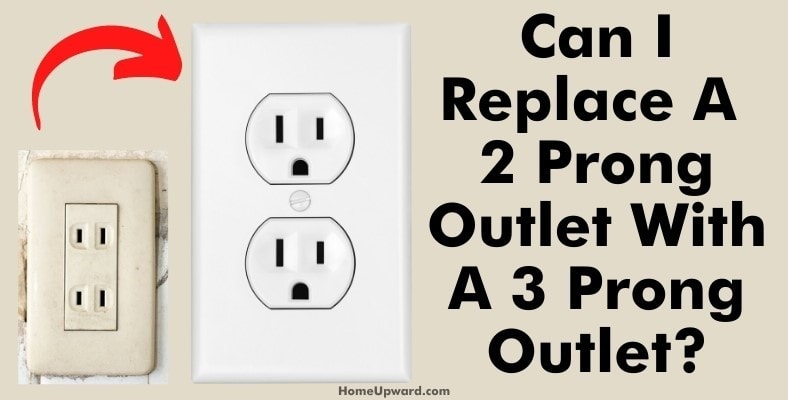 can i replace a 2 prong outlet with a 3 prong outlet