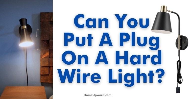 can you put a plug on a hard wire light