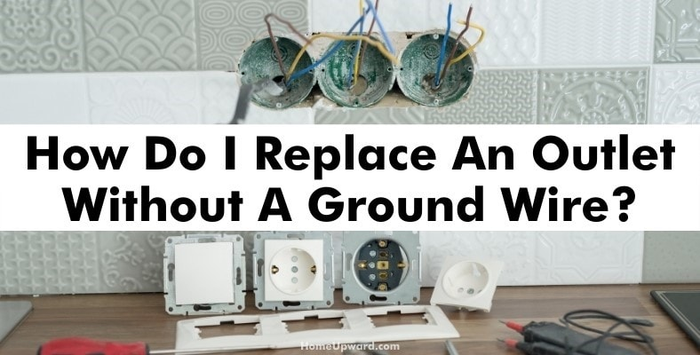 how do i replace an outlet without a ground wire