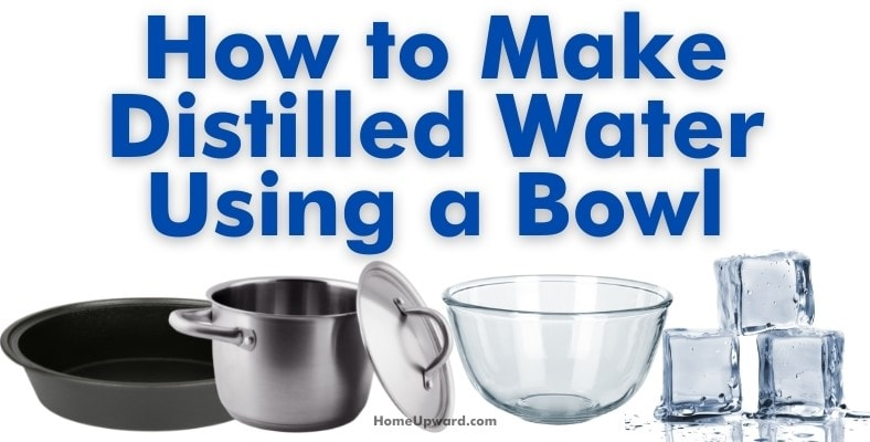 how to make distilled water using a bowl