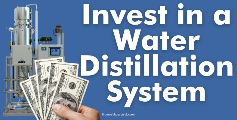 invest in a water distillation system