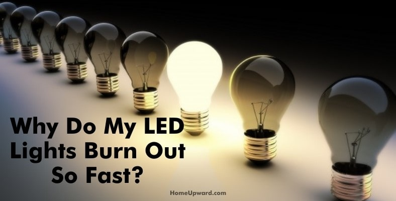 why do my led lights burn out so fast