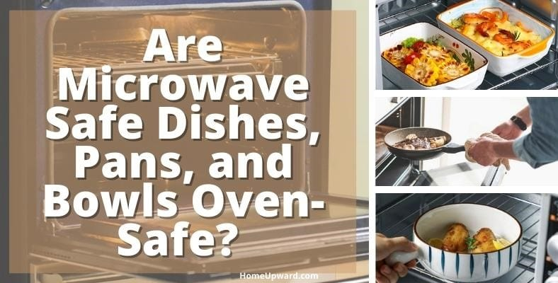 are microwave safe dishes pans and bowls also oven safe