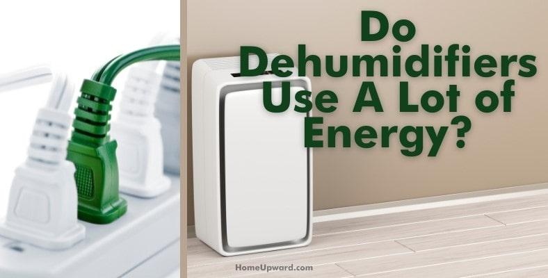 do dehumidifiers use a lot of energy