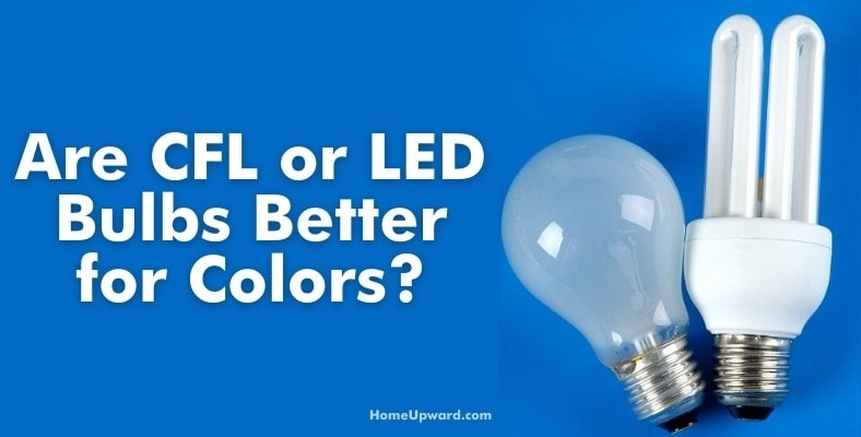 are cfl or led bulbs better for colors