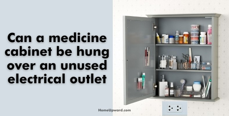 can a medicine cabinet be hung over an unused electrical outlet