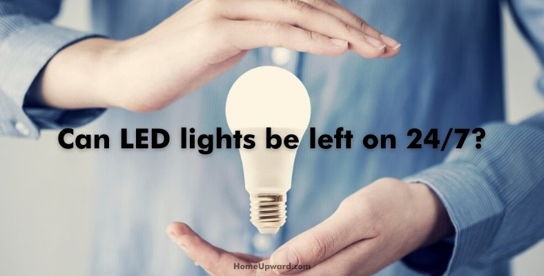can led lights be left on 24/7
