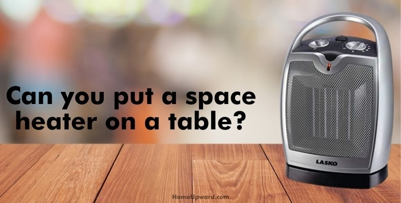can you put a space heater on a table