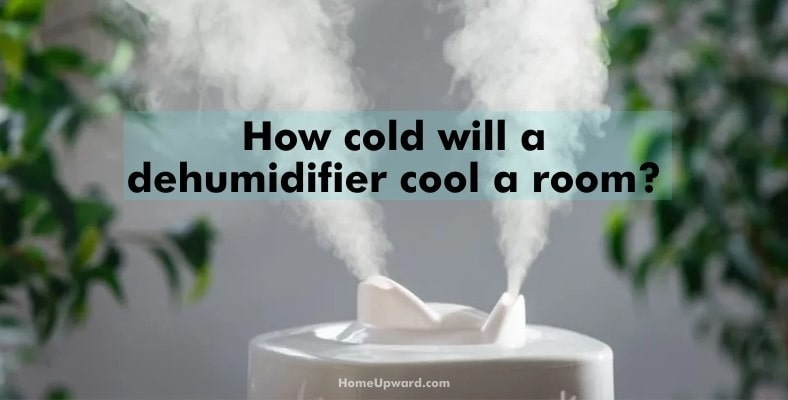 how cold will a dehumidifier cool a room