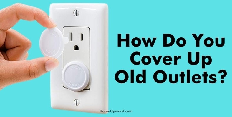 how do you cover up old outlets