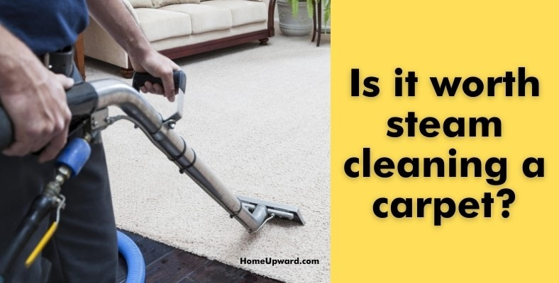 is it worth steam cleaning a carpet