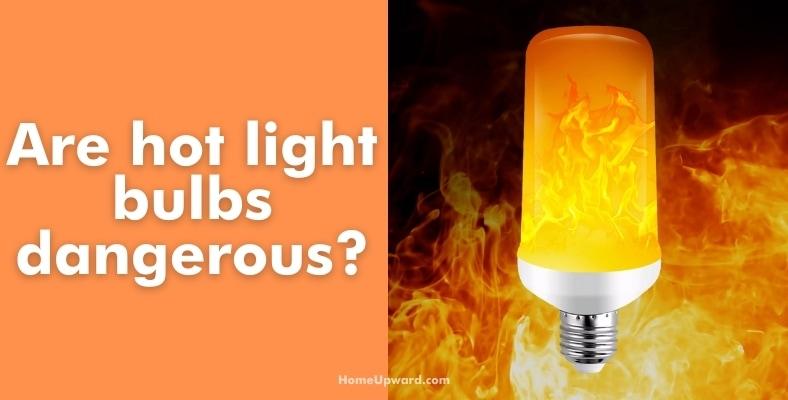are hot light bulbs dangerous