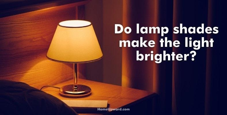 do lamp shades make the light brighter