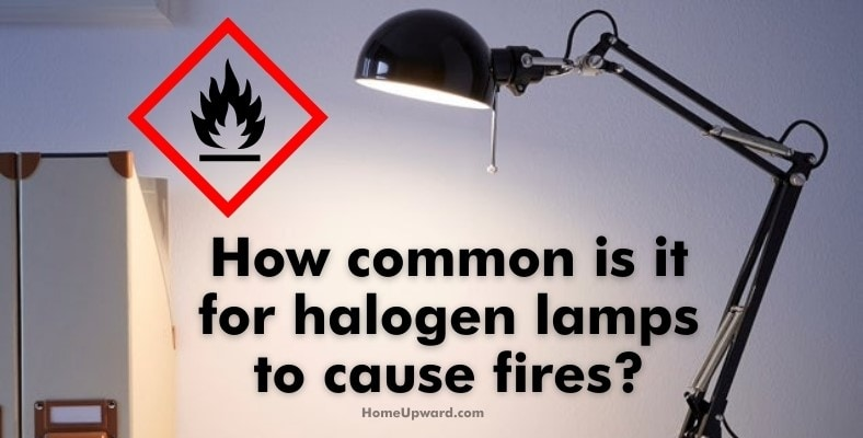 how common is it for halogen lamps to cause fires