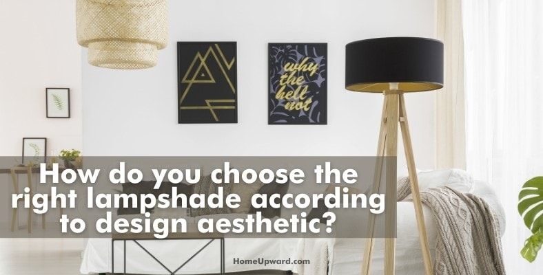 how do you choose the right lampshade according to design aesthetic