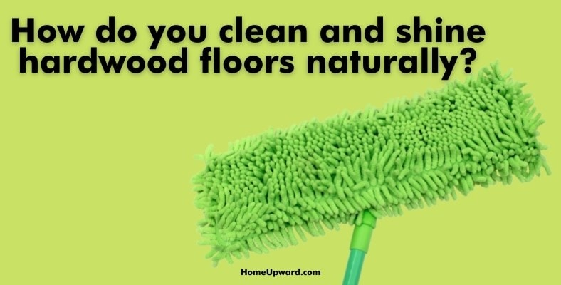 how do you clean and shine hardwood floors naturally
