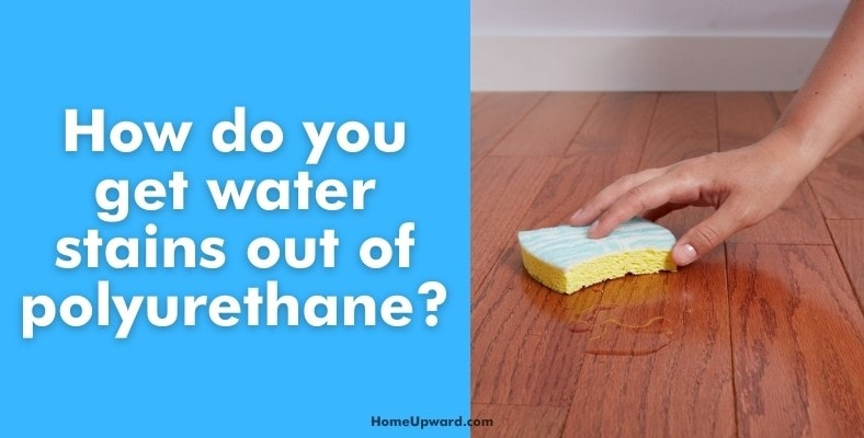how do you get water stains out of polyurethane