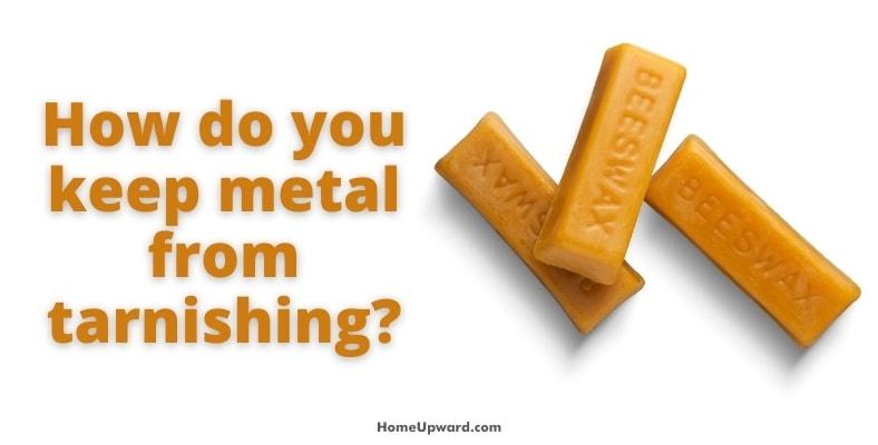 how do you keep metal from tarnishing