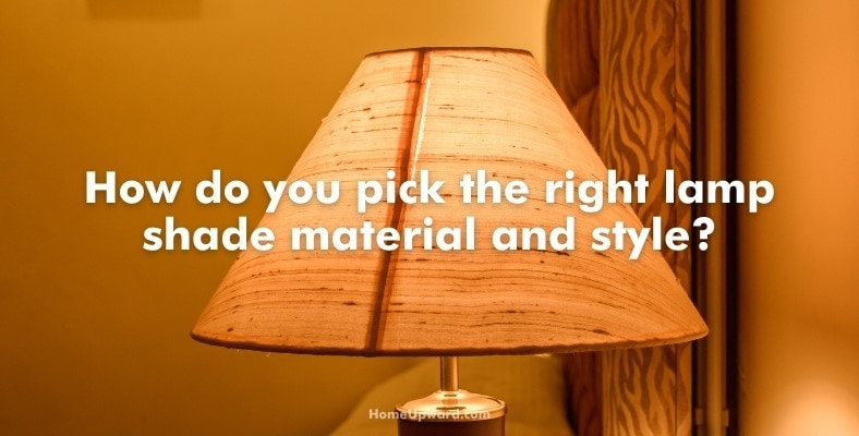 how do you pick the right lamp shade material and style
