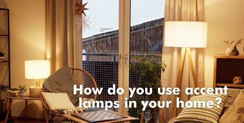 how do you use accent lamps in your home