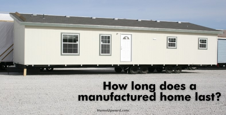 how long does a manufactured home last