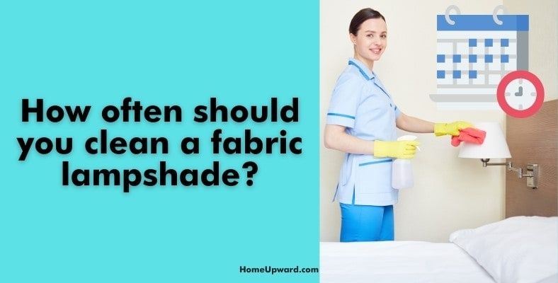how often should you clean a fabric lampshade