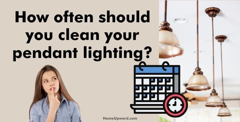 how often should you clean your pendant lighting