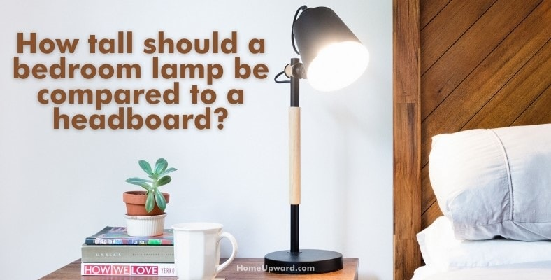 how tall should a bedroom lamp be compared to a headboard