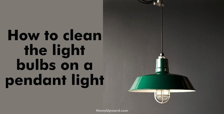 how to clean the light bulbs on a pendant light