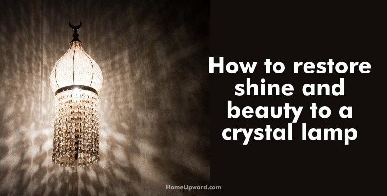 how to restore shine and beauty to a crystal lamp