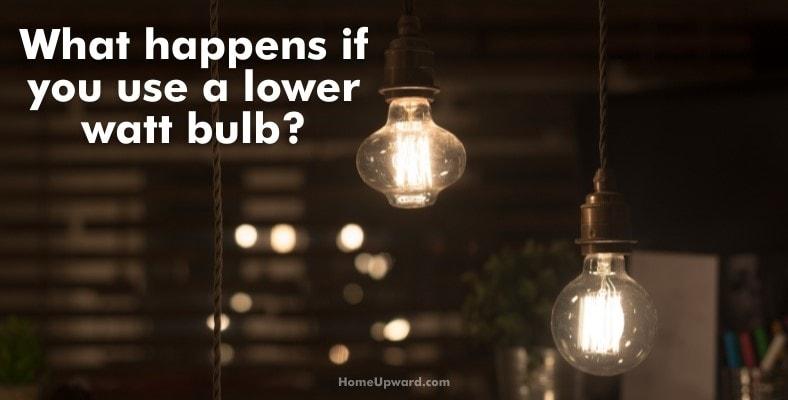 what happens if you use a lower watt bulb