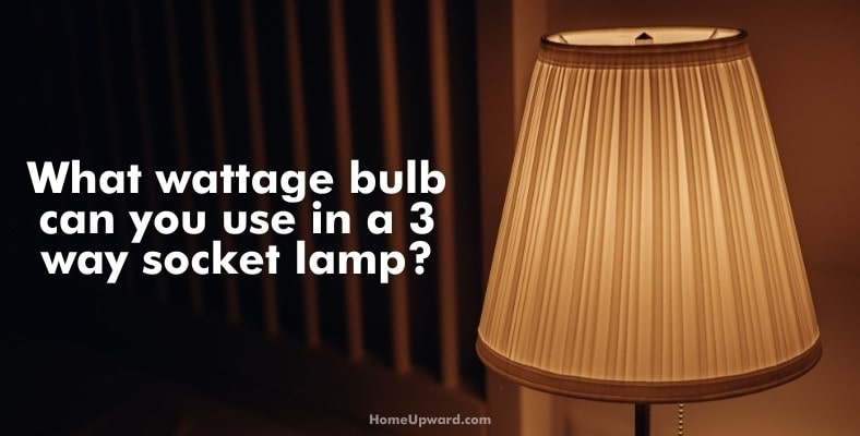 what wattage bulb can you use in a 3 way socket lamp